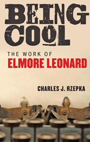 Boston University BU, College of Arts and Sciencs CAS, English Department, Elmore Leonard, Being Cool: The Work of Elmore Leonard by Charles Rzepka