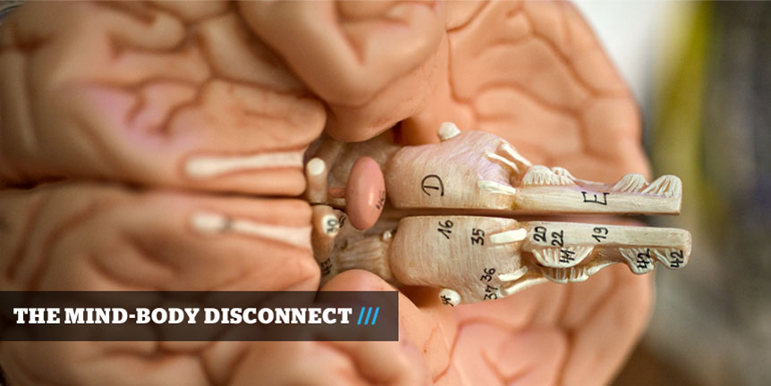 THE MIND-BODY DISCONNECT