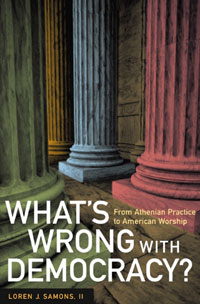 Cover of What's Wrong with Democracy? From Athenian Practice to American Worship