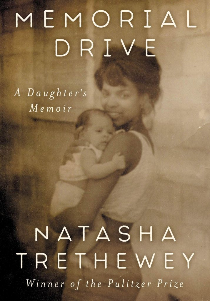 "the book cover for ""Memorial Drive: A Daughter's Memoir"" by Natasha Trethewey, a Pulitzer Prize Winner. On the cover, a sepia photo of Trethewey's mother holding her as a young baby."