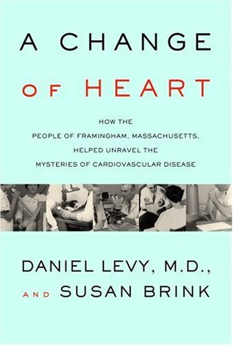 Cover: A Change of Heart: How the People of Framingham, Massachusetts, Helped Unravel the Mysteries of Cardiovascular Disease