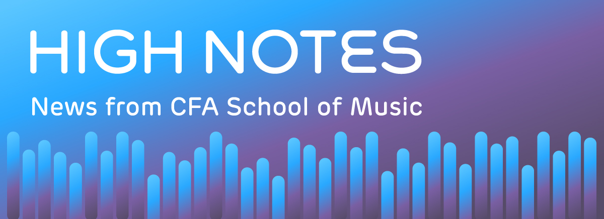 High Notes: News from CFA School of Music