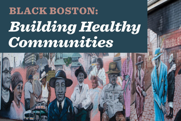 "A photo of Boston's ""Faces of Dudley"" mural. A text overlay reads ""Black Boston: Building Healthy Communities"""