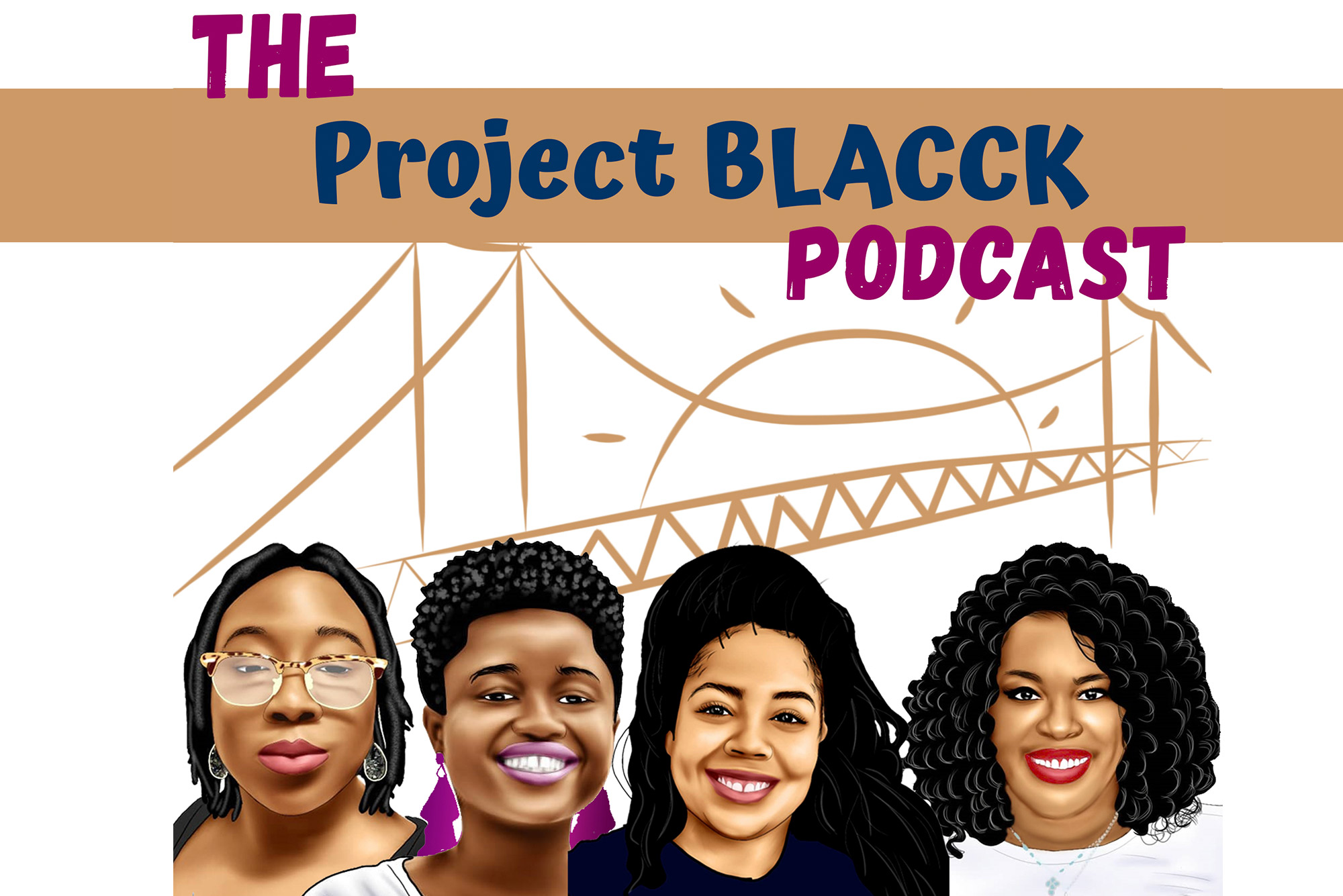 "Illustrated logo for ""the Project Black Podcast."" The illustration in tan shows a sign rising over a bridge and then four illustrated portraits of the hosts Dara, Fatima, Ryann and Bre."