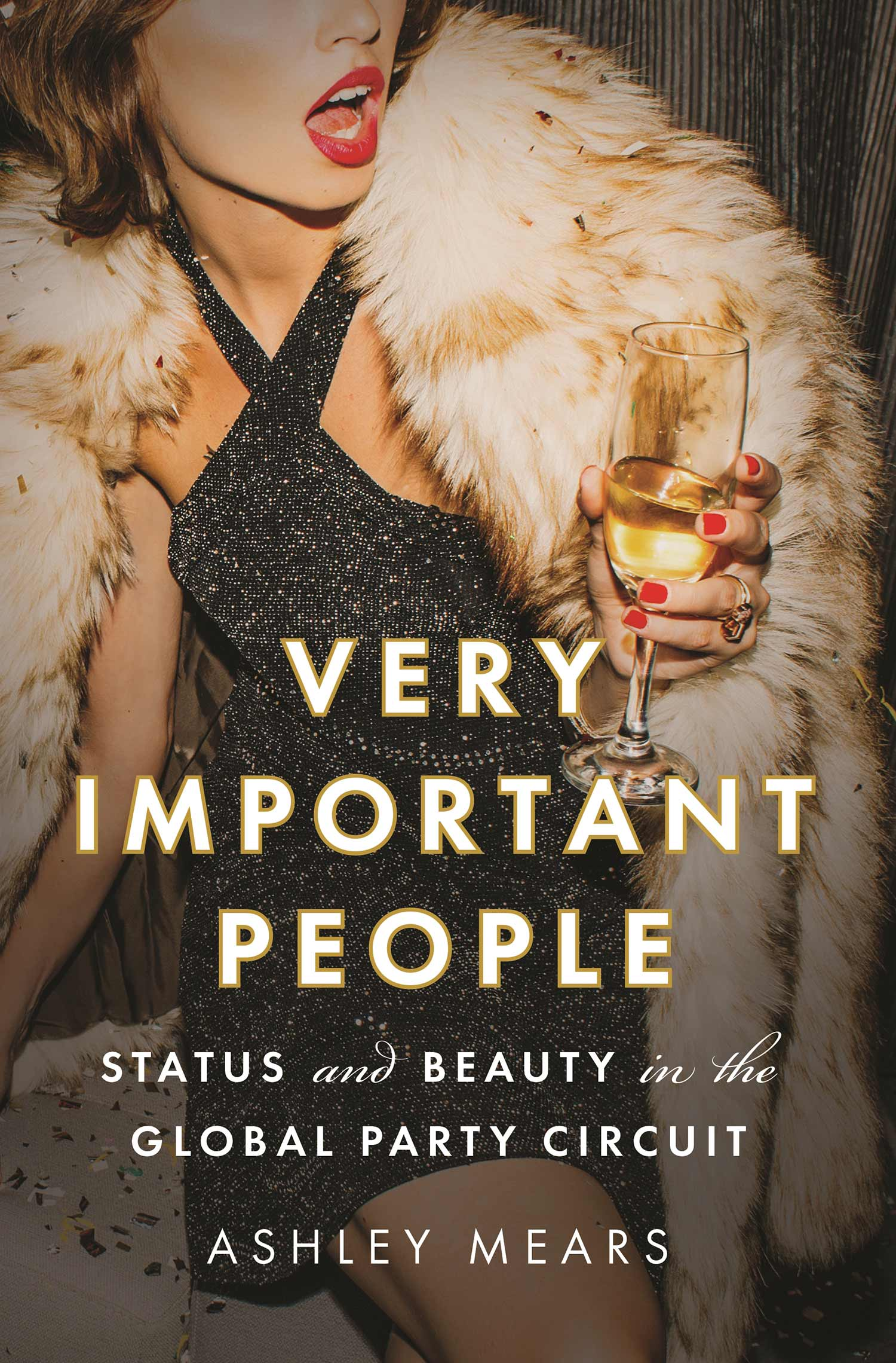 "A photo of Ashley Mears book ""Very Important People: Status and Beauty on the Global Party Circuit"""
