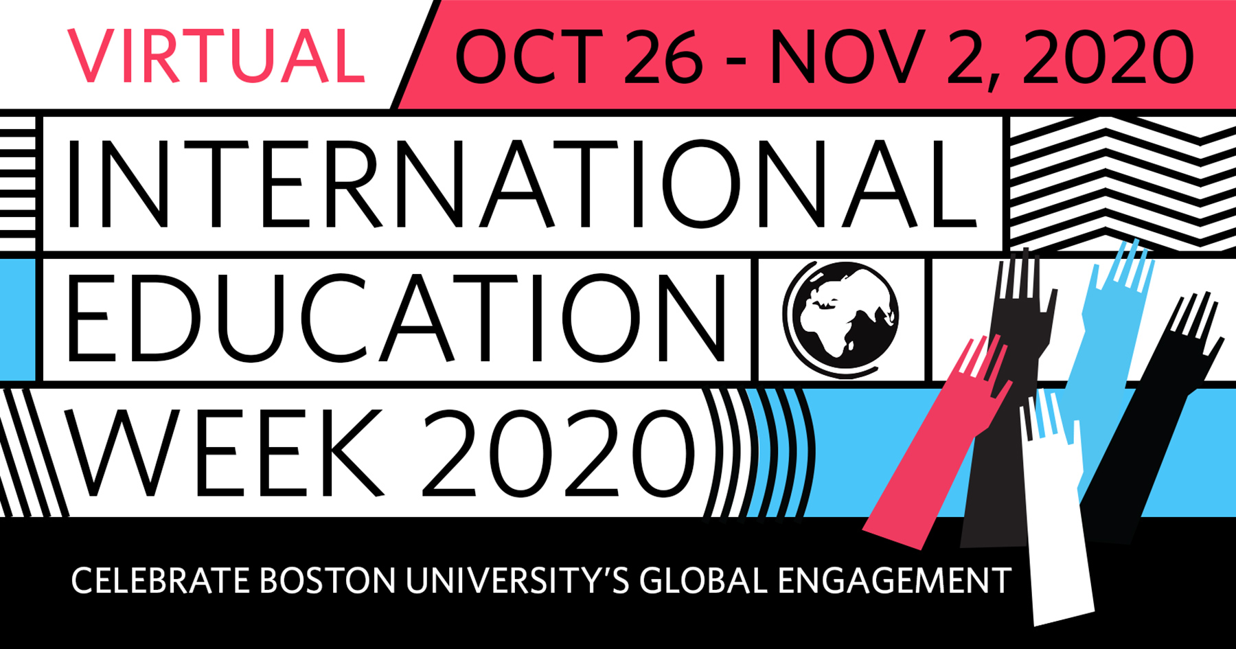 "Illustration of the logo for International Education Week 2020 made from black, white, pink, and light blue stripes, waves, and hands. The text reads ""Virtual: October 26 - Nov 2, 2020. International Education Week 2020. Celebrate Boston University's Global Engagement"""