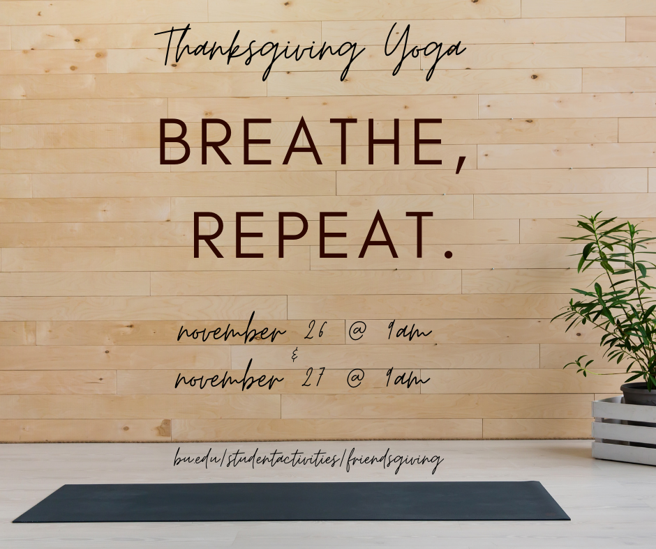 "Photo of a yoga studio with a black mat and a plant in a white box. Overlay reads ""Thanksgiving Yoga: Breathe, Repeat. November 26 at 9am & November 27 at 9am.  GO to bu.edu/studentactivities/friendsgiving"""