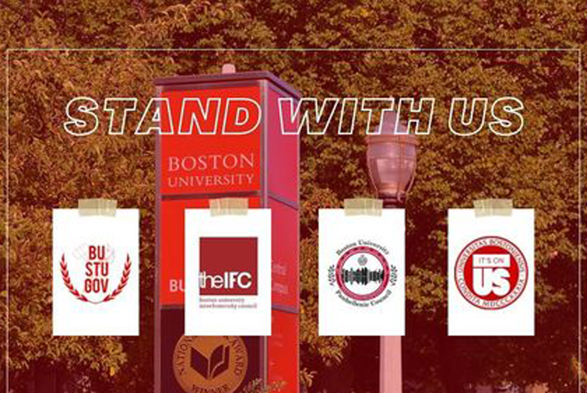 "Muted-tone image of a Boston University sign post with an overlay that reads ""Stand With Us"" with four student group logos overlaid as pieces of paper with tape. The logos include BU Student Governmen, the IFC, and It's On US"""