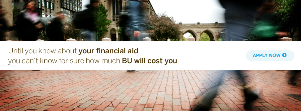 Until you know about your financial aid, you can't know for sure how much BU will cost you