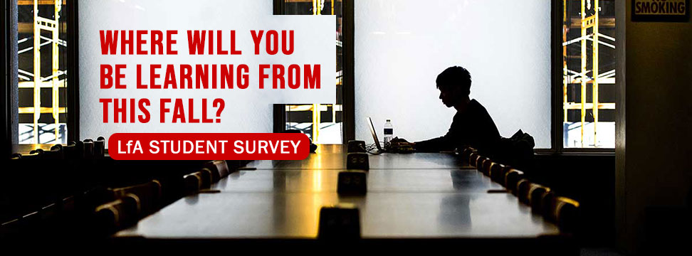 Where will you be learning from this fall? | LfA Student Survey
